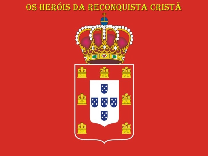 Os heróis da Reconquista Cristã