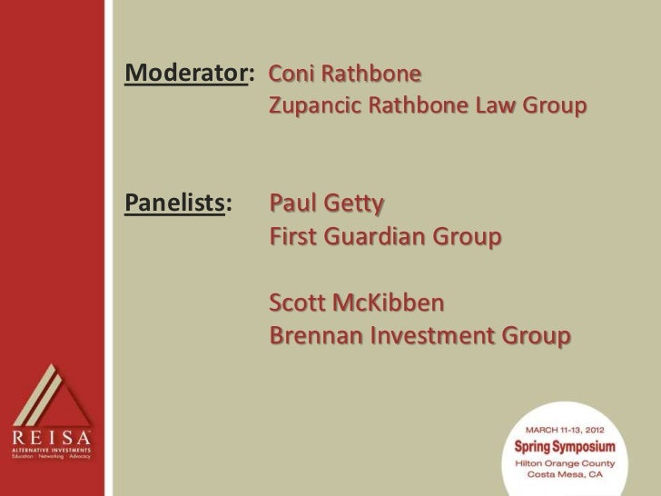 Moderator: Coni Rathbone             Zupancic Rathbone Law GroupPanelists:   Paul Getty             First Guardian Group  ...