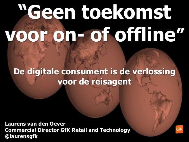 """""""Geen toekomst voor on- of offline"""" <br />De digitale consument is de verlossing voor de reisagent<br />Laurens van den Oe..."""