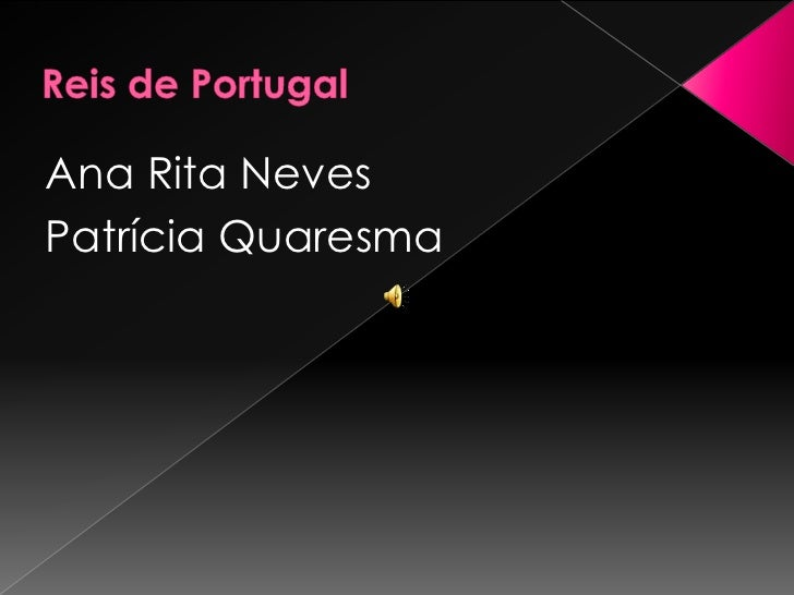Reis de Portugal<br />Ana Rita Neves<br />Patrícia Quaresma<br />
