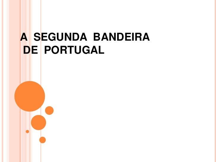 A SEGUNDA BANDEIRADE PORTUGAL
