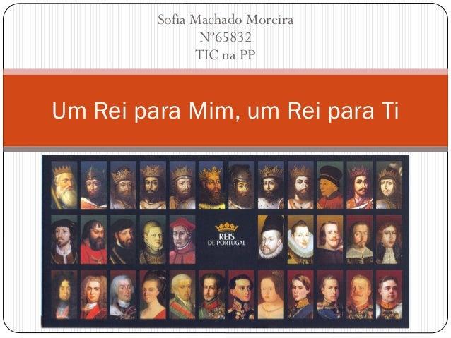 Sofia Machado Moreira                Nº65832               TIC na PPUm Rei para Mim, um Rei para Ti