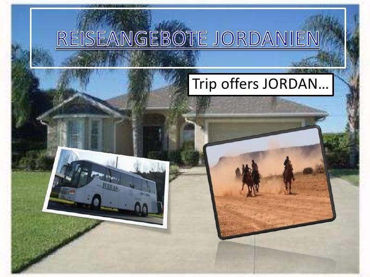 <li>REISEANGEBOTE JORDANIEN<br />Trip offers JORDAN… <br /></li><li>Wie Zu Reisen?<br /></li><li>…Wo zu bleiben? <br />…-&...