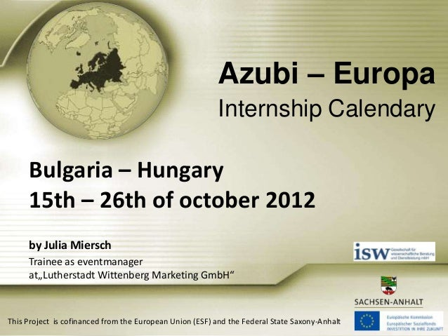 Azubi – Europa Internship Calendary  Bulgaria – Hungary 15th – 26th of october 2012 by Julia Miersch Trainee as eventmanag...