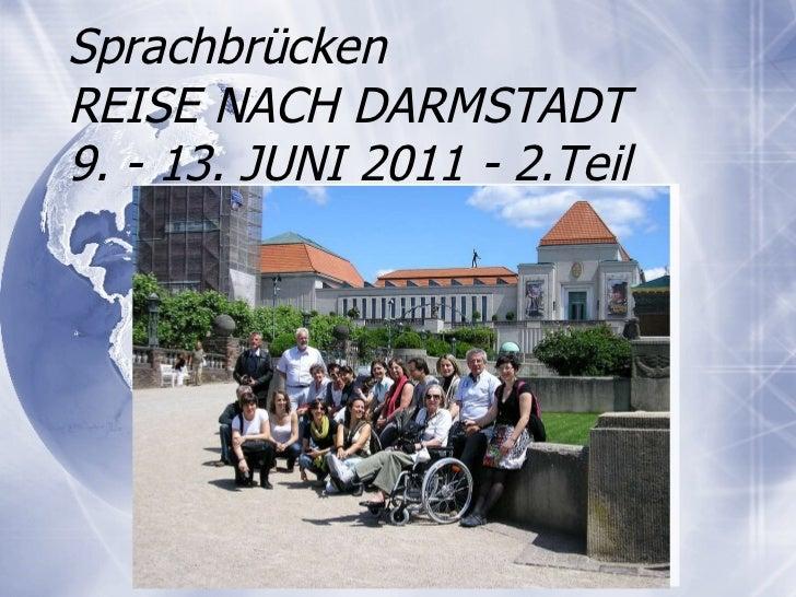 Sprachbr ücken REISE NACH DARMSTADT  9. - 13. JUNI 2011 - 2.Teil