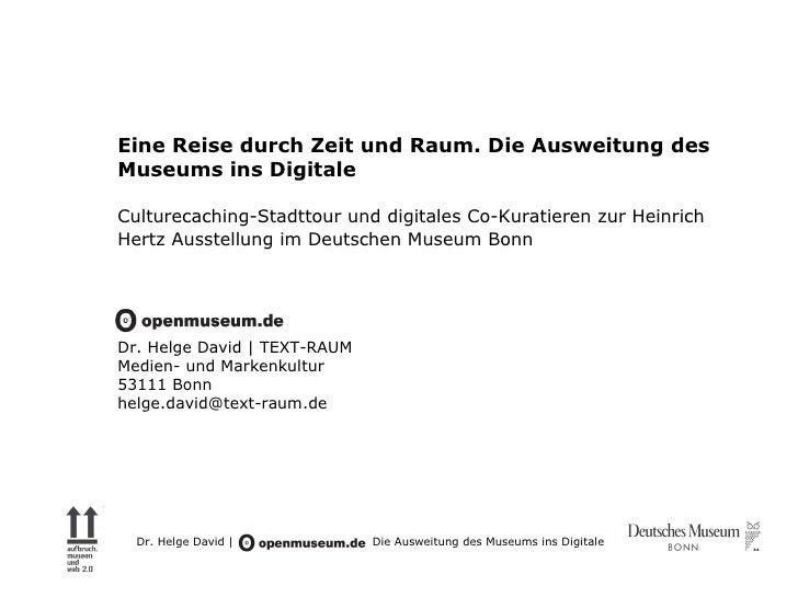 Eine Reise durch Zeit und Raum. Die Ausweitung desMuseums ins DigitaleCulturecaching-Stadttour und digitales Co-Kuratieren...