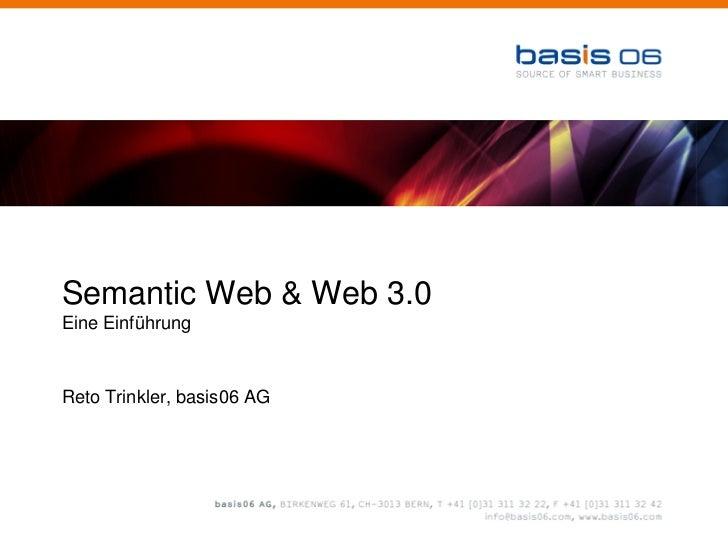 Semantic Web & Web 3.0 Eine Einführung    Reto Trinkler, basis06 AG