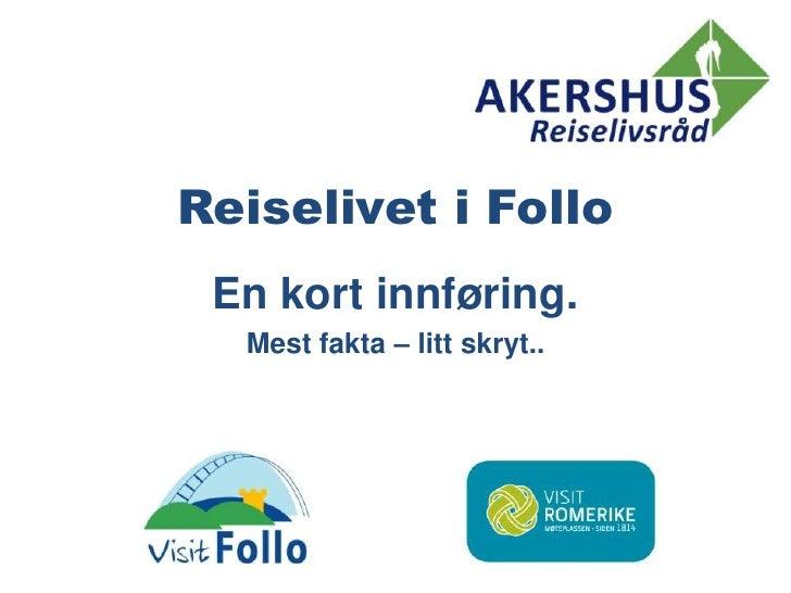 Reiselivet i Follo<br />En kort innføring.<br />Mest fakta – litt skryt..<br />