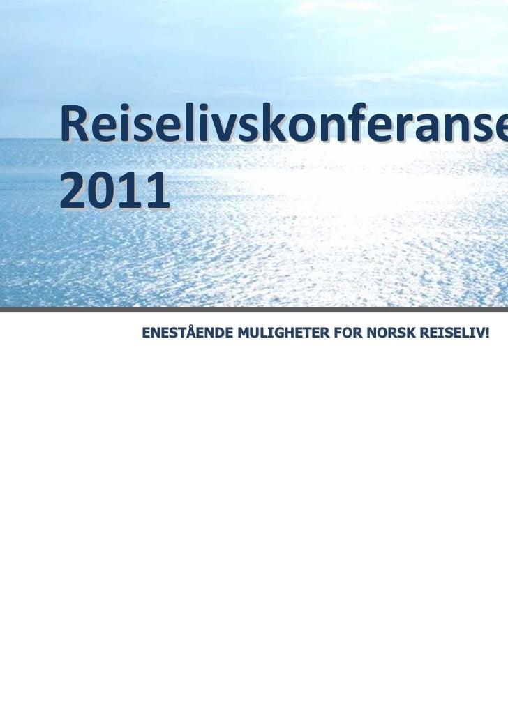 Reiselivskonferansen2011   ENESTÅENDE MULIGHETER FOR NORSK REISELIV!
