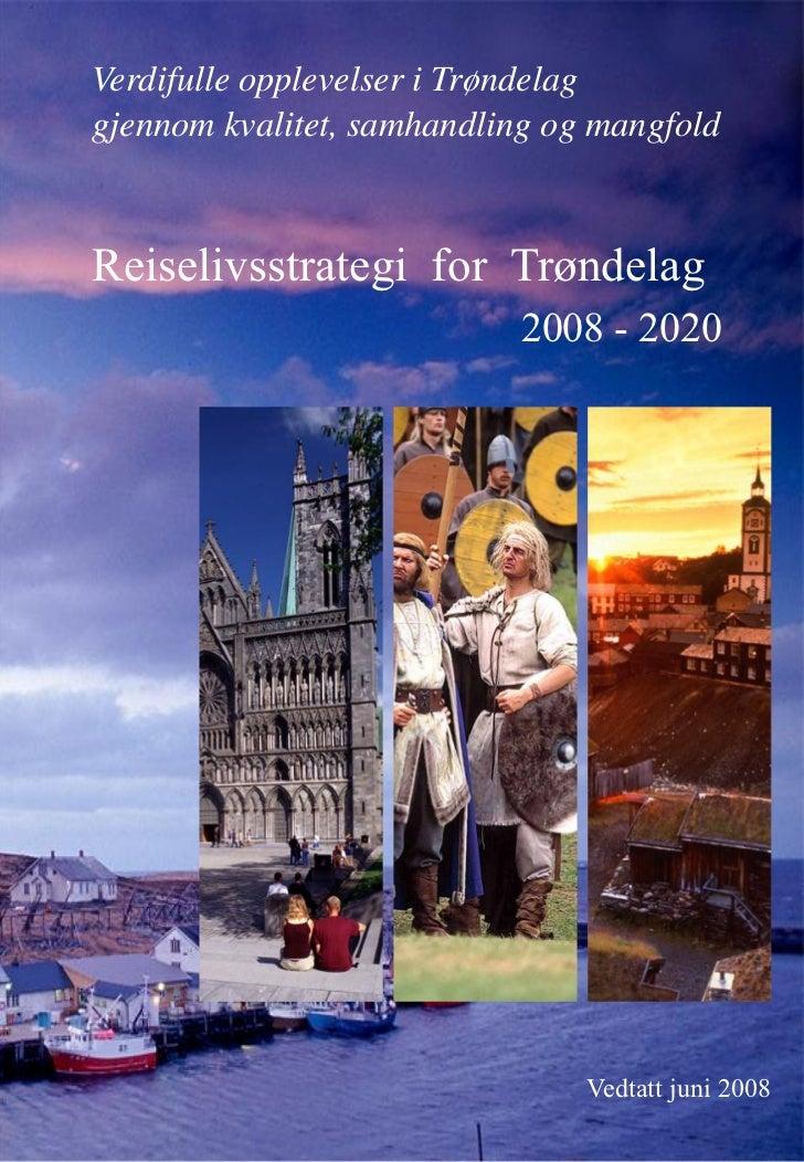 Verdifulle opplevelser i Trøndelag gjennom kvalitet, samhandling og mangfold    Reiselivsstrategi for Trøndelag           ...