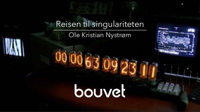• . 1 …. Reisen til singulariteten Ole Kristian Nystrøm