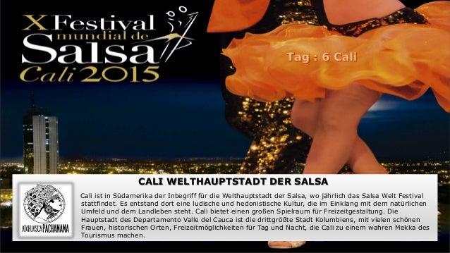 CALI WELTHAUPTSTADT DER SALSA Cali ist in Südamerika der Inbegriff für die Welthauptstadt der Salsa, wo jährlich das Salsa...