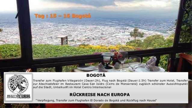 BOGOTÁ Transfer zum Flughafen Villagarzón (Dauer:2h), Flug nach Bogotá (Dauer:1.5h) Transfer zum Hotel, Transfer zur Absch...