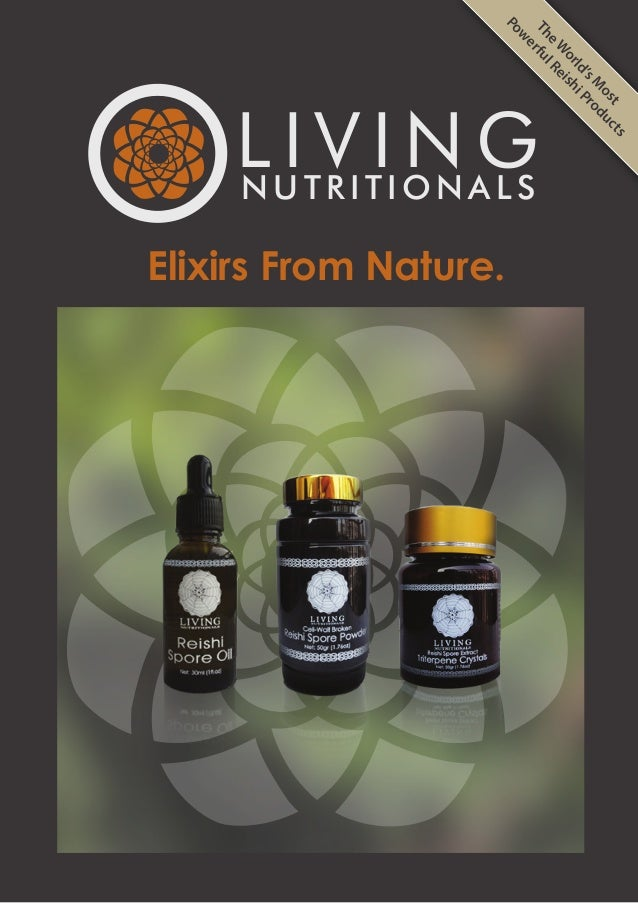 L I V I N GN U T R I T I O N A L S TheW orld'sM ost Pow erfulReishiProducts Elixirs From Nature.
