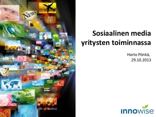 Sosiaalinen media yritysten toiminnassa Harto Pönkä, 29.10.2013
