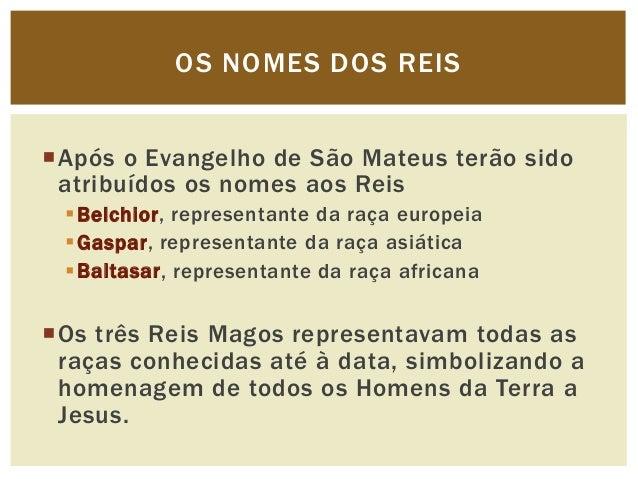 OS NOMES DOS REISApós o Evangelho de São Mateus terão sido atribuídos os nomes aos Reis  Belchior, representante da raça...