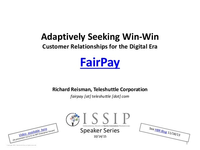 Adaptively Seeking Win-Win Customer Relationships for the Digital Era FairPay Richard Reisman, Teleshuttle Corporation fai...