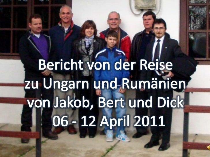 Bericht von der Reise zu Ungarn und Rumänien <br />von Jakob, Bert und Dick  06 - 12 April 2011<br />