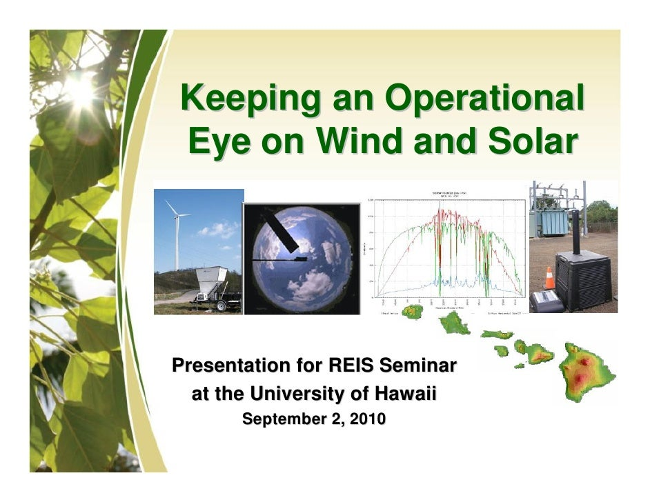 Keeping an Operational Eye on Wind and Solar     Presentation for REIS Seminar   at the University of Hawaii        Septem...