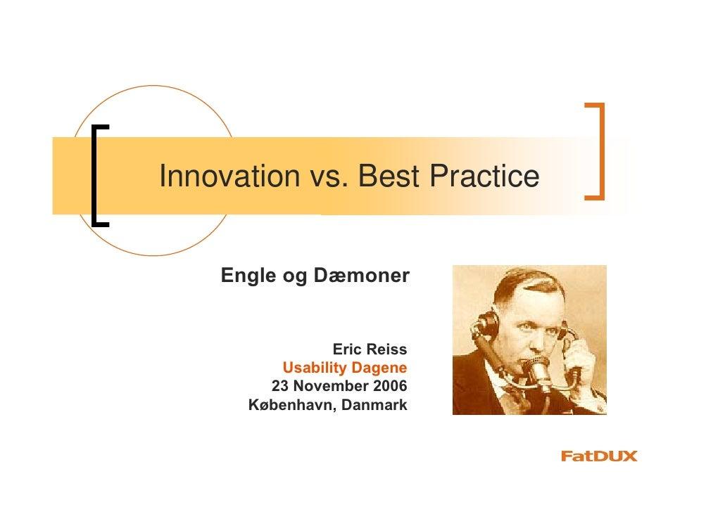 Innovation vs. Best Practice       Engle og Dæmoner                   Eric Reiss          Usability Dagene         23 Nove...