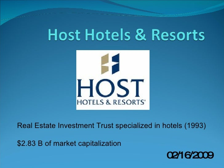 Real Estate Investment Trust specialized in hotels (1993) $2.83 B of market capitalization 02/16/2009