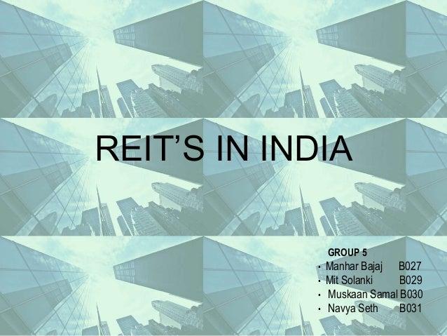 REIT'S IN INDIA GROUP 5 • Manhar Bajaj B027 • Mit Solanki B029 • Muskaan Samal B030 • Navya Seth B031