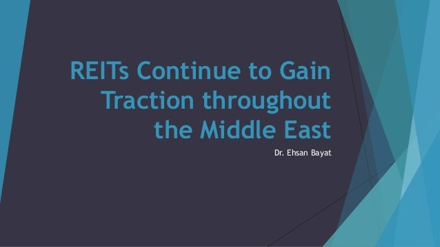 REITs Continue to Gain Traction throughout the Middle East Dr. Ehsan Bayat