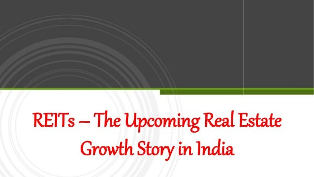 REITs – The Upcoming Real Estate Growth Story in India