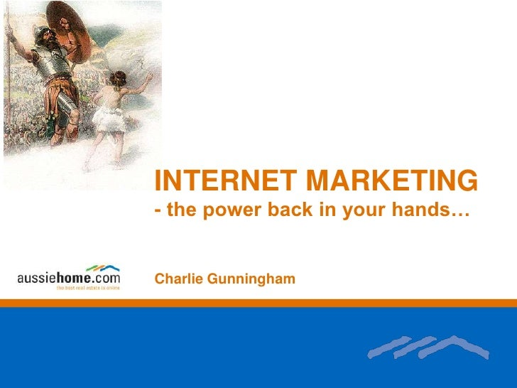 INTERNET MARKETING<br />- the power back in your hands…<br />Charlie Gunningham<br />