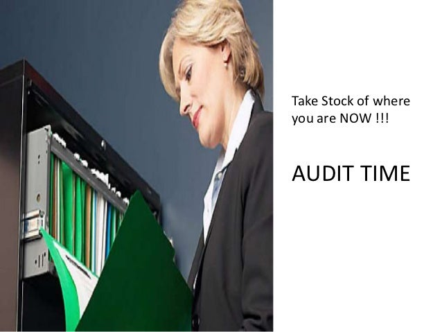 Take Stock of whereyou are NOW !!!AUDIT TIME