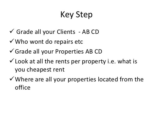 Key Step Grade all your Clients - AB CDWho wont do repairs etcGrade all your Properties AB CDLook at all the rents per...