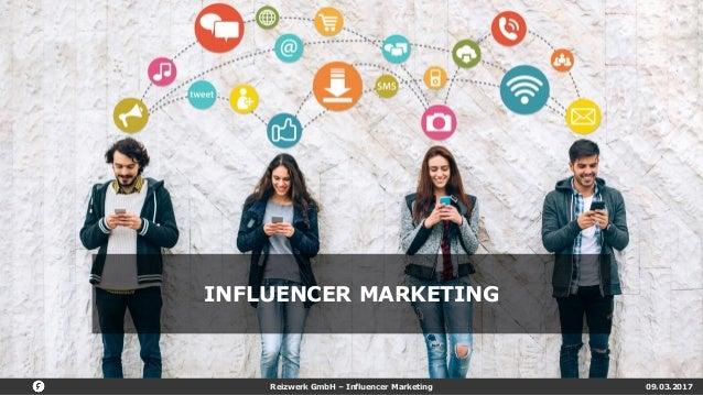 Reizwerk GmbH – Influencer Marketing 09.03.2017 INFLUENCER MARKETING