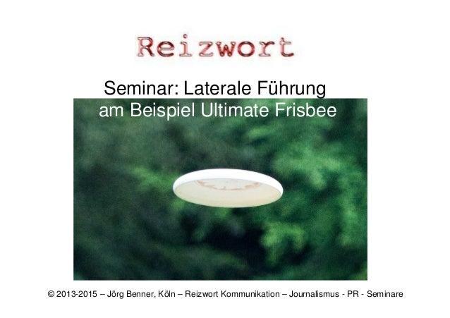 Seminar: Laterale Führung am Beispiel Ultimate Frisbee © 2013-2015 – Jörg Benner, Köln – Reizwort Kommunikation – Journali...