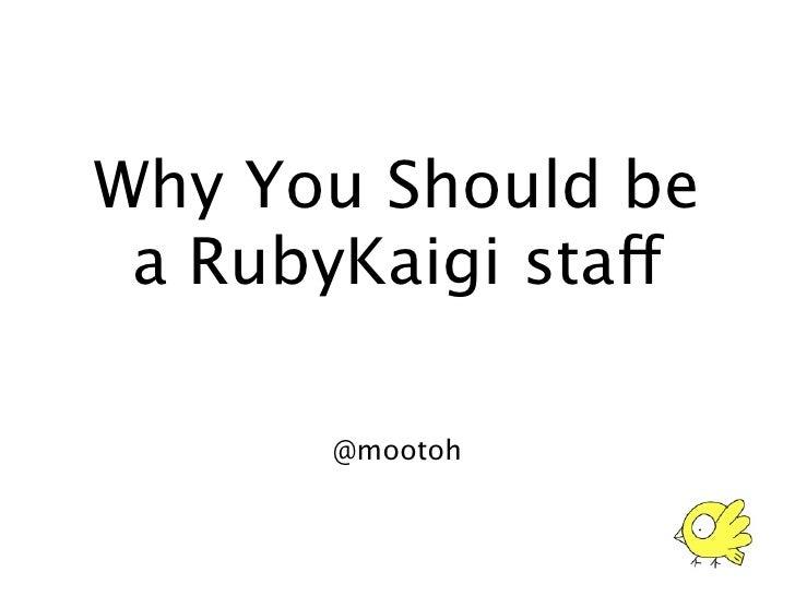 Why You Should be  a RubyKaigi staff         @mootoh