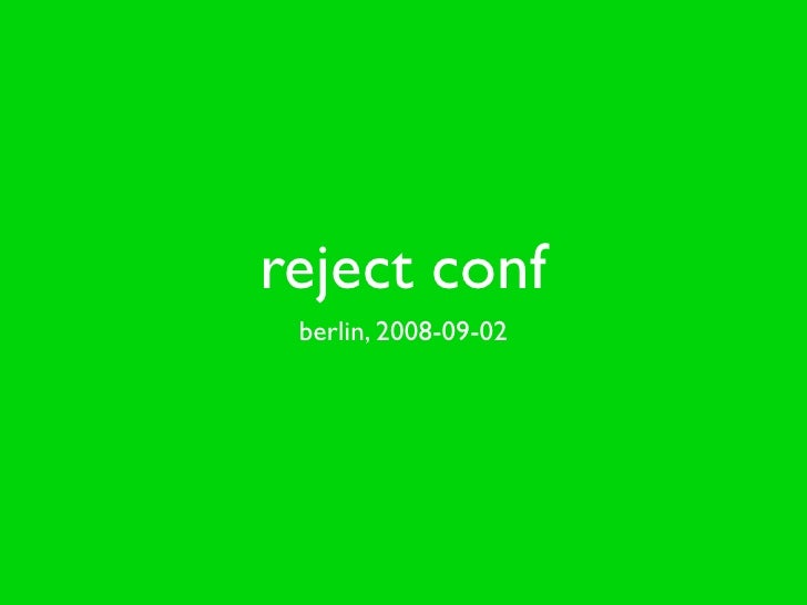 reject conf  berlin, 2008-09-02