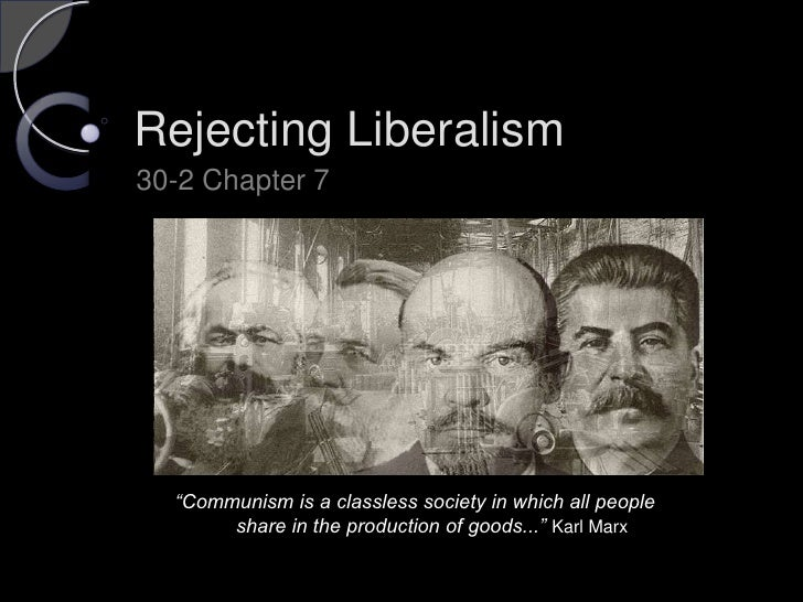 "Rejecting Liberalism<br />30-2 Chapter 7<br />""Communism is a classless society in which all people <br />           share..."