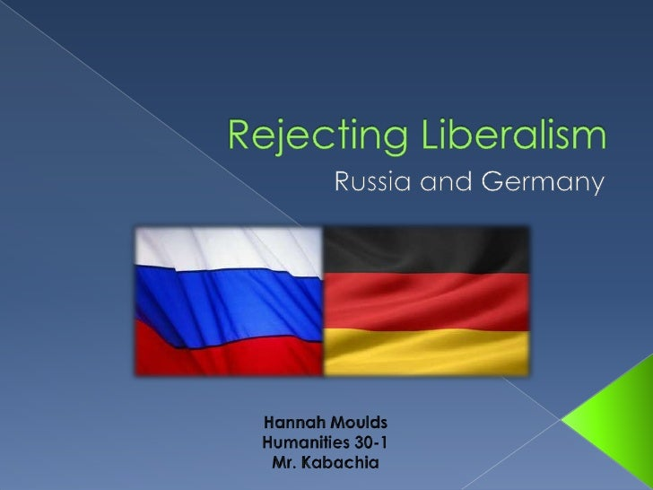 Rejecting Liberalism<br />Russia and Germany<br />Hannah Moulds<br />Humanities 30-1<br />Mr. Kabachia<br />
