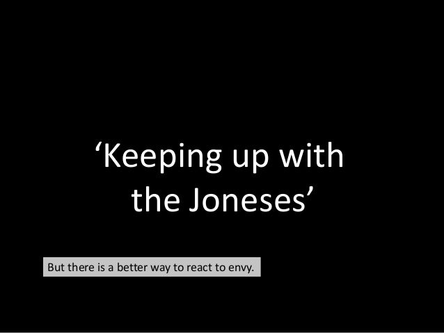 'Keeping up with the Joneses' But there is a better way to react to envy.