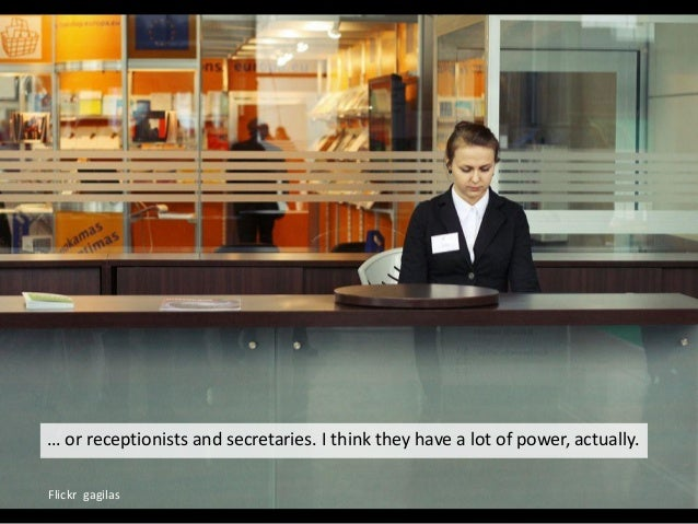 Flickr gagilas … or receptionists and secretaries. I think they have a lot of power, actually.