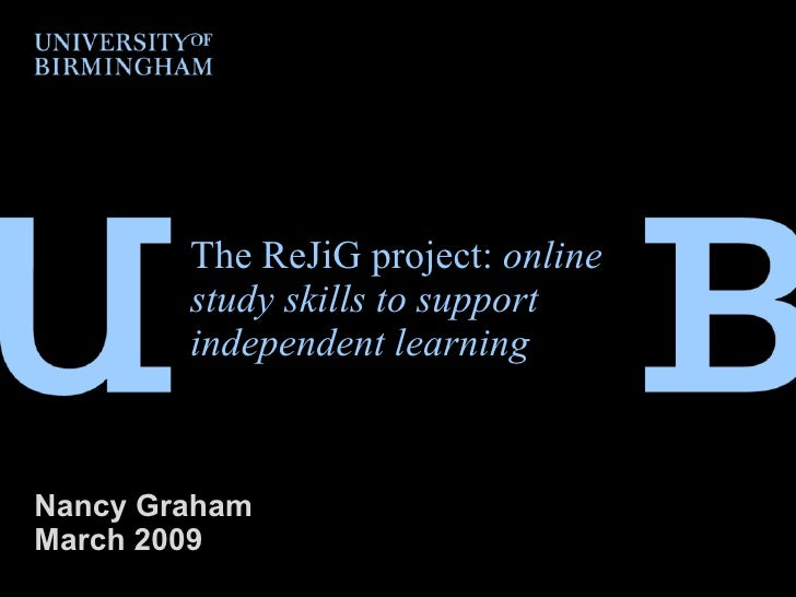 The ReJiG project:  online study skills to support independent learning Nancy Graham  March 2009