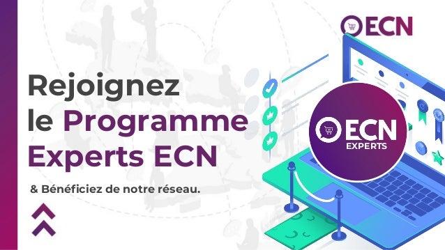 & Bénéficiez de notre réseau. Rejoignez le Programme Experts ECN EXPERTS