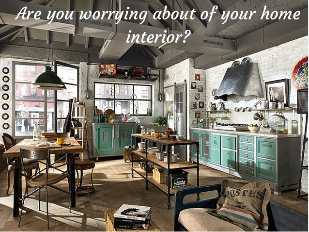 Are you worrying about of your home interior?