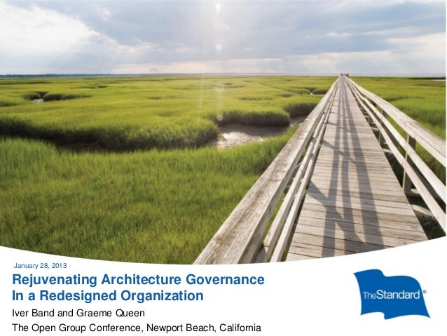 January 28, 2013Rejuvenating Architecture GovernanceIn a Redesigned OrganizationIver Band and Graeme QueenThe 2010 Standar...
