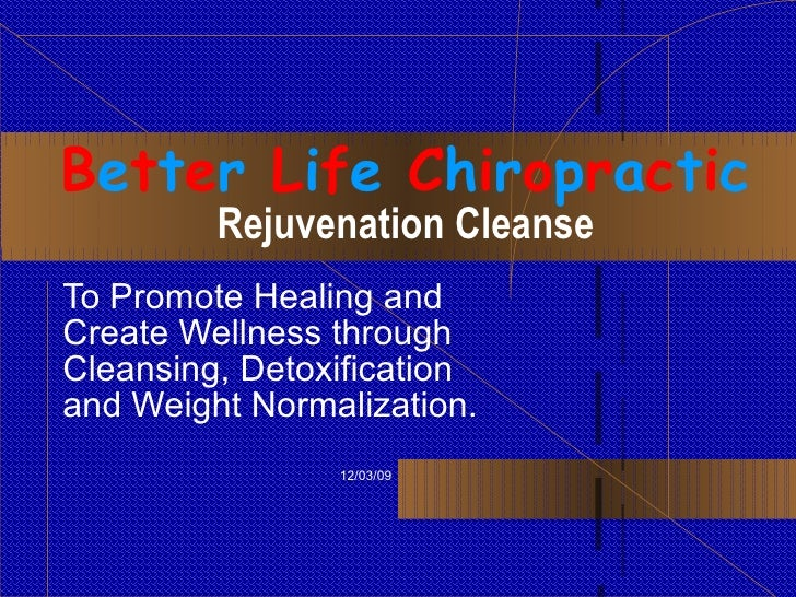 B e t t e r  L i f e  C h i r o p r a c t i c Rejuvenation Cleanse To Promote Healing and Create Wellness through Cleansin...