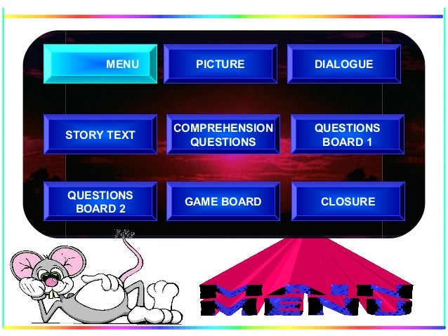 COMPREHENSION QUESTIONS QUESTIONS BOARD 2 GAME BOARD STORY TEXT DIALOGUE QUESTIONS BOARD 1 MENU PICTURE CLOSURE