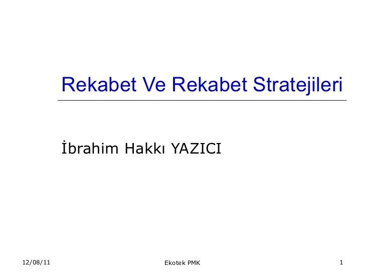 Rekabet Ve Rekabet Stratejileri İbrahim Hakkı YAZICI 12/08/11 Ekotek PMK