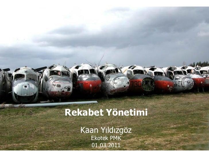 Rekabet Yönetimi   Kaan Yıldızgöz     Ekotek PMK     01.03.2011