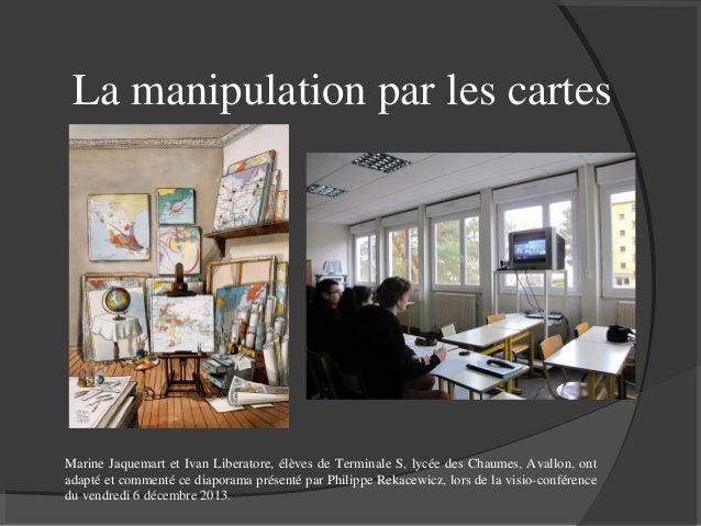 La manipulation par les cartes  Marine Jaquemart et Ivan Liberatore, élèves de Terminale S, lycée des Chaumes, Avallon, on...