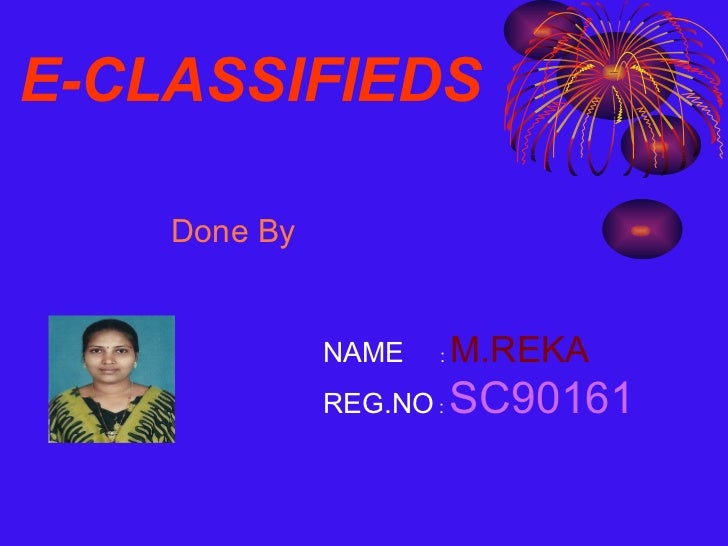 E-CLASSIFIEDS Done By NAME   :  M.REKA REG.NO  :  SC90161