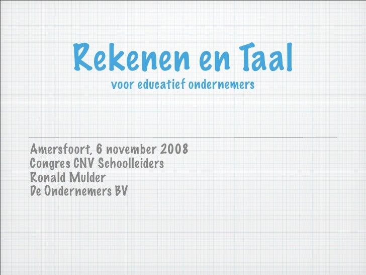Rekenen en Taal              voor educatief ondernemers     Amersfoort, 6 november 2008 Congres CNV Schoolleiders Ronald M...